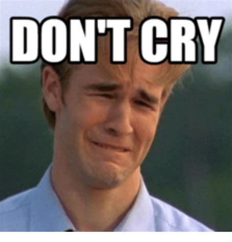 Dont Cry Meme - 25 best memes about dawson cry dawson cry memes