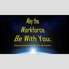 May The Workforce Be With You Preparing Students With