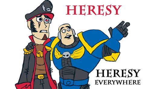Heresy Memes - heresy everywhere by zombiewaffle on deviantart