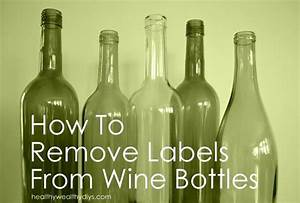 How to remove labels from wine bottles healthy wealthy for How to put labels on bottles