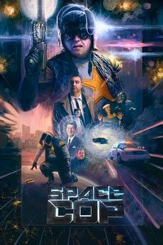 patton oswalt redlettermedia space cop 2016 directed by jay bauman mike stoklasa