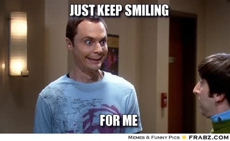 Keep Smiling Meme - just keep smiling jim parsons big bang theory sheldon cooper meme generator captionator