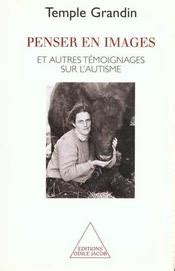 Temple Grandin Resume by Penser En Images Et Autres T 233 Moignages Sur L Autisme Temple Grandin Acheter Occasion 06 05
