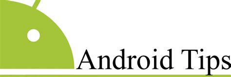 android tips news and information useful tips for android you should