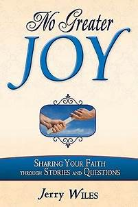 No Greater Joy: Power of Sharing Your Faith Through ...