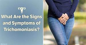 What Are The Signs And Symptoms Of Trichomoniasis