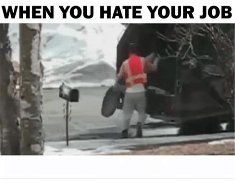 Hate Work Meme - when you hate your job jobs meme on sizzle