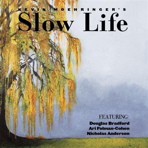Slow Life   Kevin Moehringer