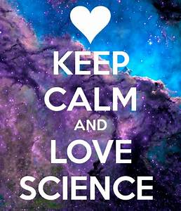 KEEP CALM AND LOVE SCIENCE Poster   Kevin   Keep Calm-o-Matic