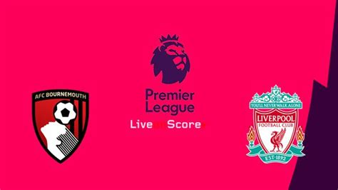 Bournemouth vs Liverpool Preview and Prediction Live ...