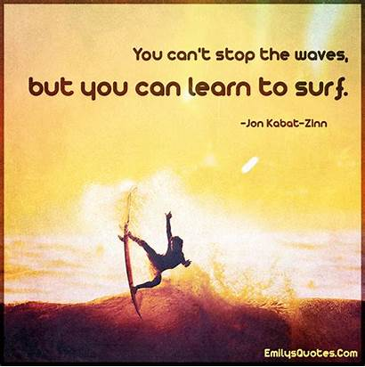 Stop Waves Surf Learn Cant Quotes Zinn