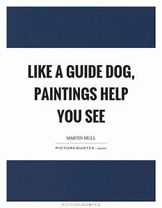 Like a guide dog, paintings help you see | Picture Quotes