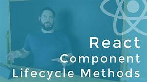 Guide To React U0026 39 S Component Lifecycle Methods