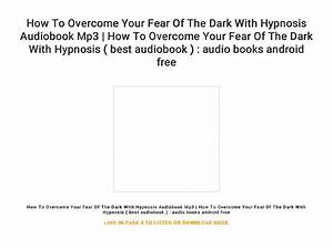 How, To, Overcome, Your, Fear, Of, The, Dark, With, Hypnosis, Audiobook, Mp3