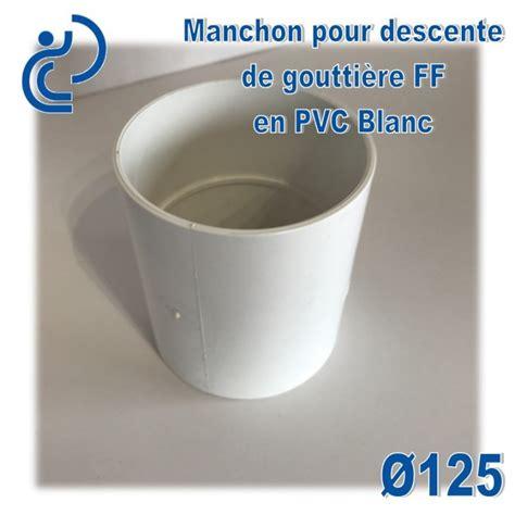 gouttière pvc blanc manchon de goutti 232 re pvc blanc ff d125