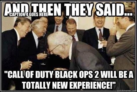 Call Of Duty Black Ops 2 Memes - and then they said quot call of duty black ops 2 will be a totally new experience quot caption 4