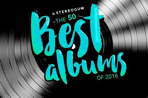 50 Best Albums Of 2016 Stereogum