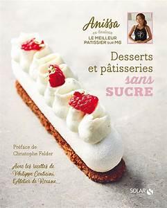 Patisserie Sans Sucre : livre anissa p tisserie desserts et p tisseries sans ~ Voncanada.com Idées de Décoration
