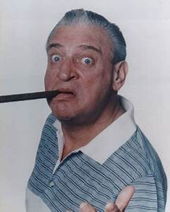 I Get No Respect Rodney Dangerfield Quotes. QuotesGram