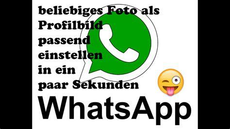 whatsapp profilbild jedes foto mit richtiger groesse youtube