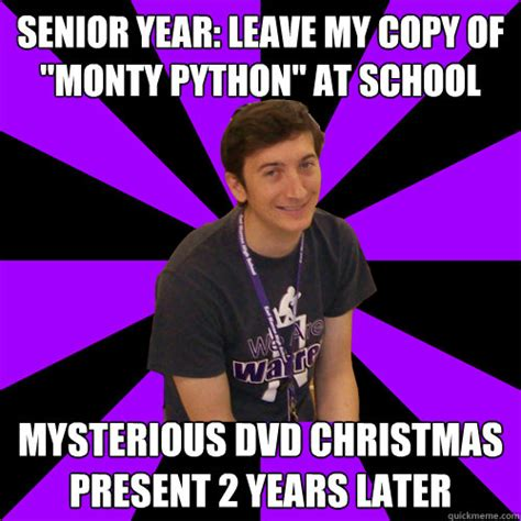 Senior Year Meme - senior year leave my copy of quot monty python quot at school mysterious dvd christmas present 2 years