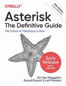 Download Asterisk  The Definitive Guide  The Future Of Telephony Is Now 5th Edition  Early