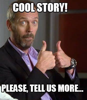 Your Story Meme - meme creator cool story please tell us more meme generator at memecreator org