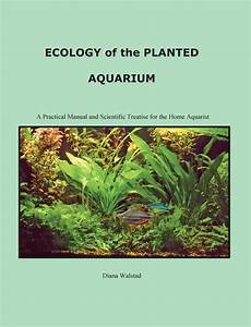Ecology Of The Planted Aquarium By Diana Louise Walstad