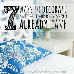 7 Ways to Decorate with Things You Already Have - Living
