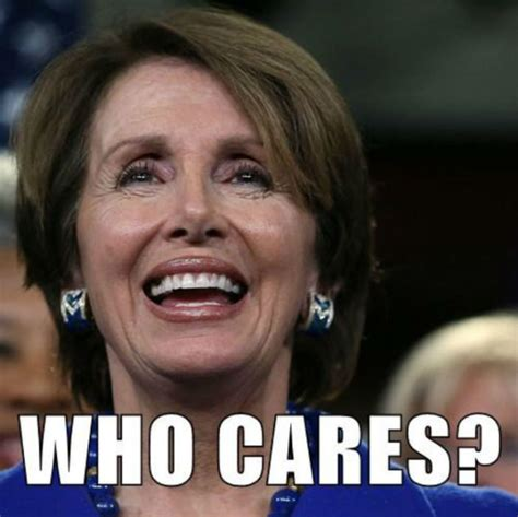 Nancy Pelosi Memes - get your own handy dandy nancy pelosi who cares meme