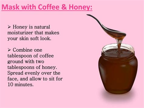 Benefits of honey for skin face include reducing wrinkles, cleansing pores much more applying honey on face brings about a natural glow learn all about for using honey as a moisturizing mask: PPT - Beauty benefits of coffee face masks PowerPoint ...