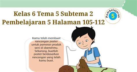 Soal pts tema 6 kelas 2 sd,soal tematik kelas 2 tema 6 subtema 2 revisi 2018,soal uts tema 6 kelas 2 kurikulum 2013 revisi 2018, soal tema 6 kelas 2 untuk pelajaran bahasa indonesia pada tema 6 subtema 1 dan 2 kalian harus belajar cara menulis huruf tegak bersambung, menentukan letak huruf. Kunci Jawaban Buku Tematik Tema 5 Kelas 6 Halaman 105, 108 ...