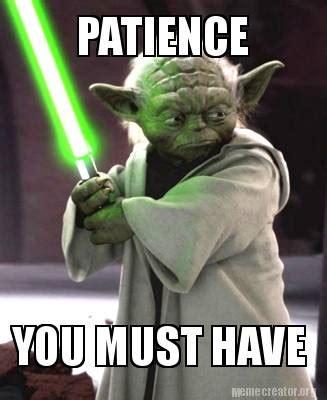 Must Have Memes - meme creator patience you must have meme generator at memecreator org