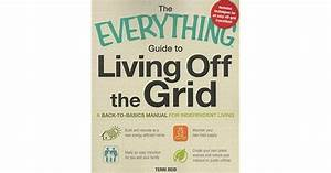 The Everything Guide To Living Off The Grid  A Back