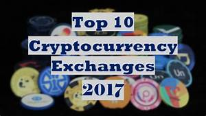 Top 10 Cryptocurrency Exchanges 2017