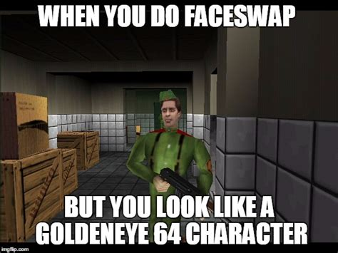 Goldeneye Meme - image tagged in faceswap goldeneye 64 snapchat weird yolo video games imgflip