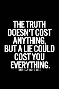Truth. The lies one tells can prove to be costly in the ...