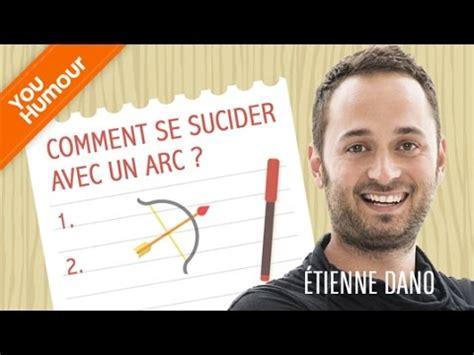 comment se sucider etienne dano comment se suicider avec un arc
