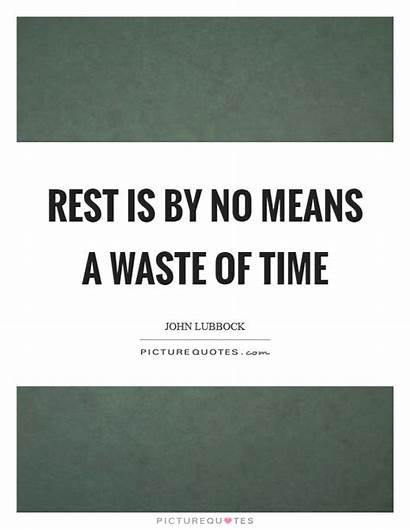 Rest Quotes Means Quote Waste Lubbock John