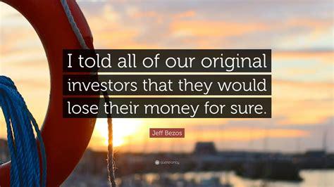 "Jeff Bezos Quote: ""I told all of our original investors ..."