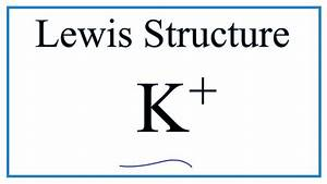 How To Draw The K  Lewis Dot Structure