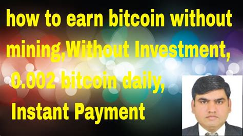 how to earn bitcoin without mining how to earn bitcoin without mining without investment 0