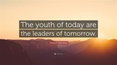 nelson mandela quote  youth  today   leaders