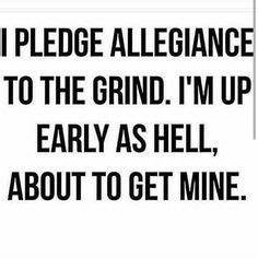 Early birds get... Early Grind Quotes