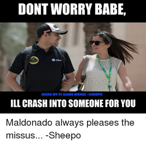 Babe Memes - dont worry babe pdns zotu made bv f1 game memes sheepo illcrashintosomeone for you maldonado