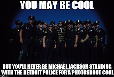 Detroit Memes - image tagged in memes michael jackson police cops detroit you may be cool imgflip