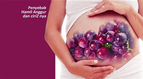 Cara Ramuan Agar Tidak Hamil Ciri Ciri Hamil Anggur Pada Ibu Hamil Dan Cara Mencegahnya