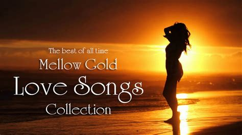 Best Lovesongs Mellow Gold Soft Songs Playlist Best Songs