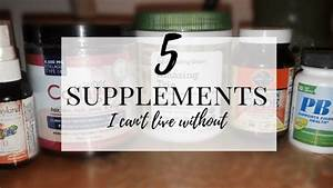 5 Supplements I Can U0026 39 T Live Without