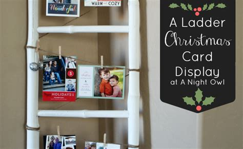 how to display cards at home project home a ladder christmas card display a night owl blog